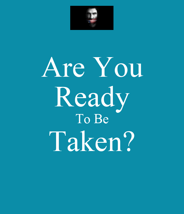 Are You Ready To Be Taken?