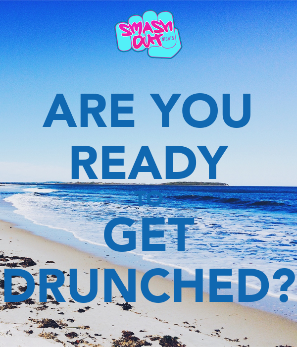 ARE YOU READY TO GET DRUNCHED?