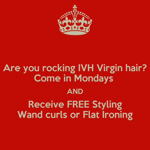 Are you rocking IVH Virgin hair? Come in Mondays  AND  Receive FREE Styling  Wand curls or Flat Ironing