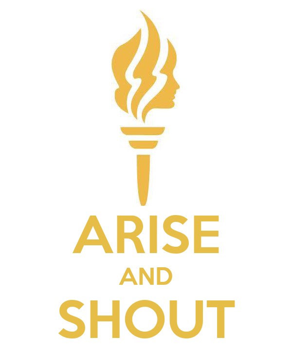 ARISE AND SHOUT