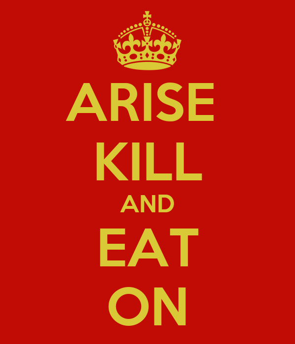 ARISE  KILL AND EAT ON