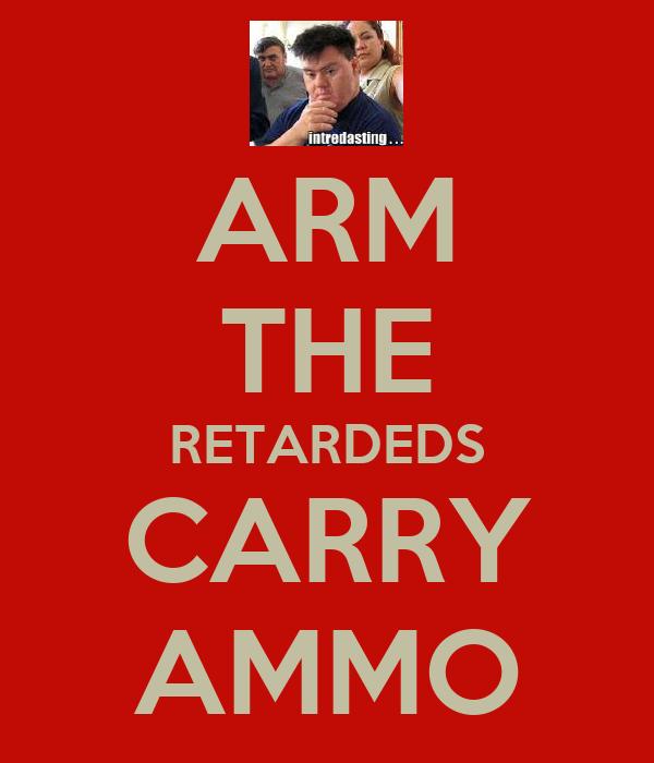 ARM THE RETARDEDS CARRY AMMO