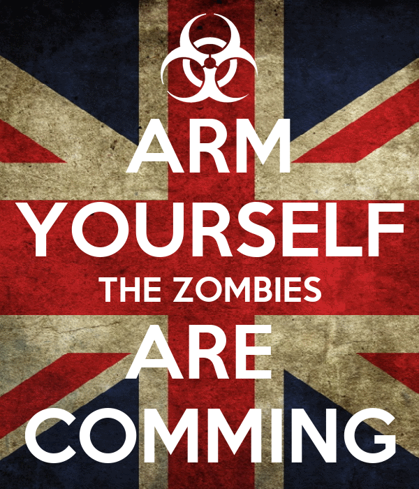 ARM YOURSELF THE ZOMBIES ARE  COMMING