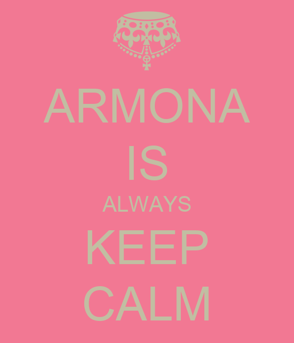 ARMONA IS ALWAYS KEEP CALM