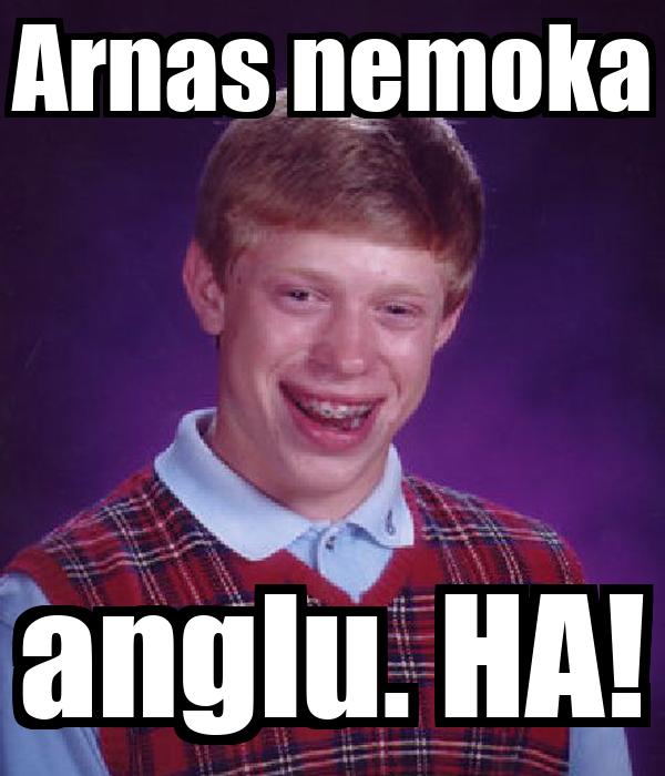 Arnas nemoka anglu. HA!