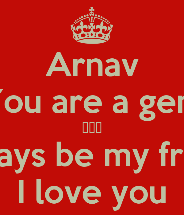 Arnav You are a gem ☺☺☺ Always be my friend I love you