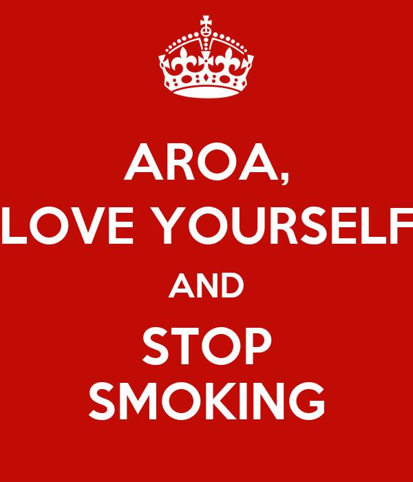 AROA, LOVE YOURSELF AND STOP SMOKING