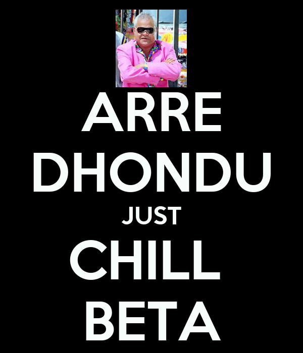 ARRE DHONDU JUST CHILL  BETA