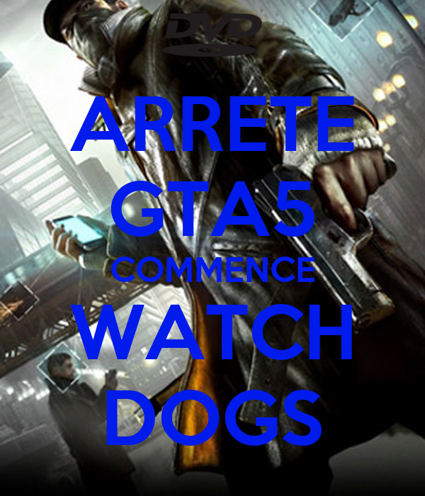 ARRETE GTA5 COMMENCE WATCH DOGS