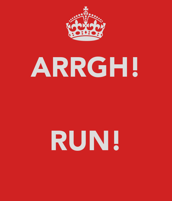 ARRGH!   RUN!