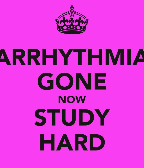 ARRHYTHMIA GONE NOW STUDY HARD