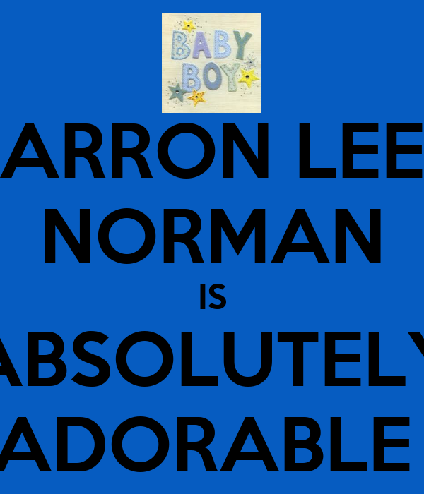 ARRON LEE NORMAN IS ABSOLUTELY ADORABLE