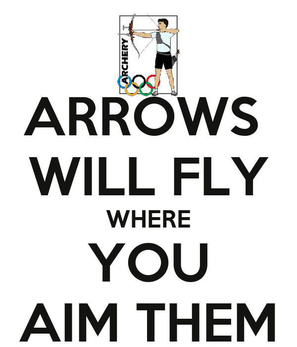 ARROWS  WILL FLY WHERE YOU AIM THEM