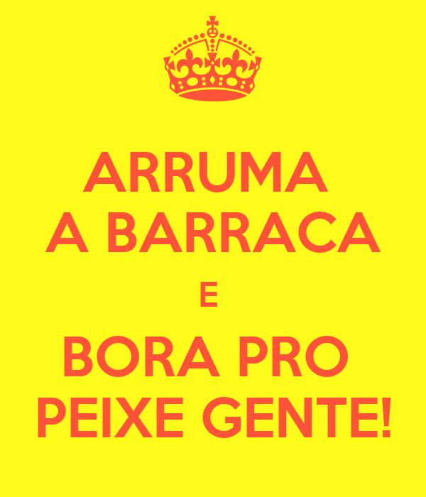ARRUMA  A BARRACA E  BORA PRO  PEIXE GENTE!