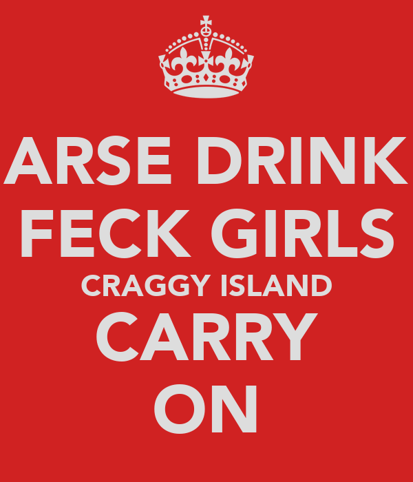 ARSE DRINK FECK GIRLS CRAGGY ISLAND CARRY ON