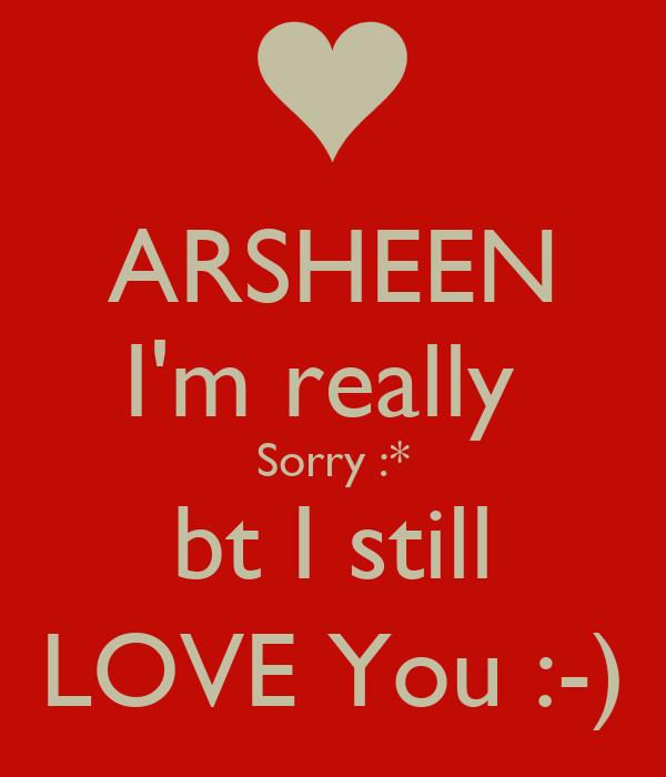 ARSHEEN I'm really  Sorry :* bt I still LOVE You :-)