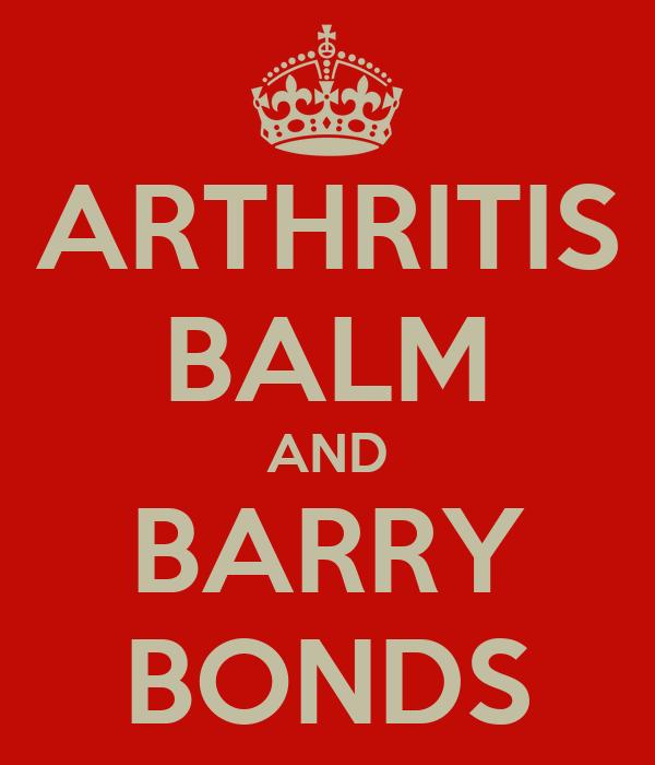 ARTHRITIS BALM AND BARRY BONDS