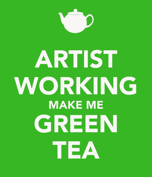 ARTIST WORKING MAKE ME GREEN TEA