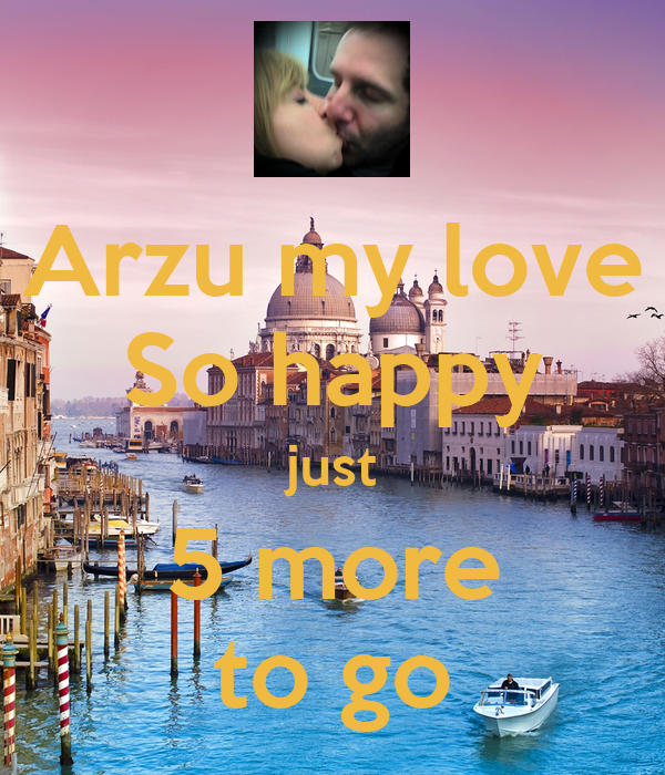 Arzu my love So happy just 5 more to go