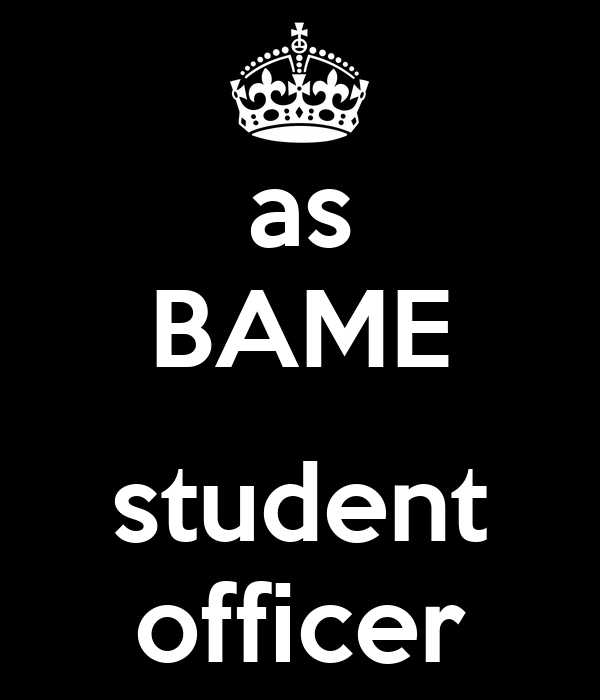 as BAME  student officer
