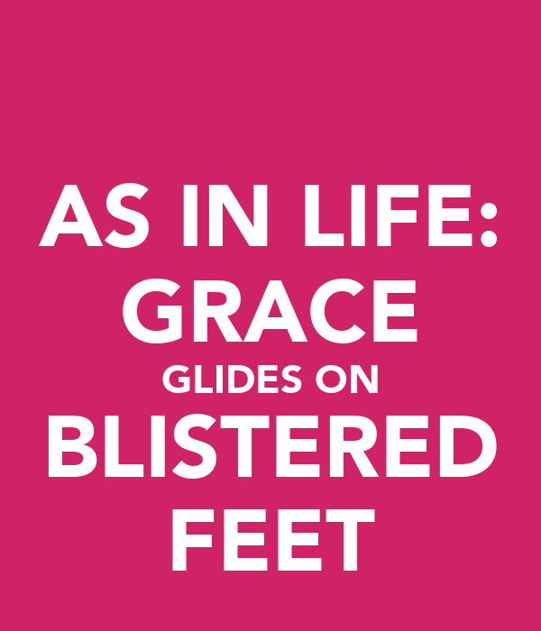 AS IN LIFE: GRACE GLIDES ON BLISTERED FEET