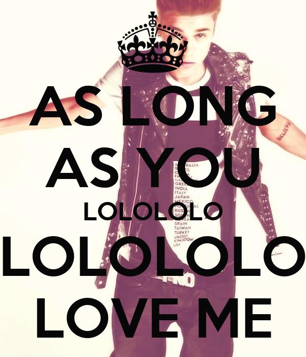 AS LONG AS YOU LOLOLOLO LOLOLOLO LOVE ME