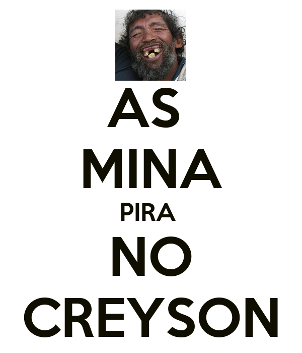 AS  MINA PIRA  NO CREYSON