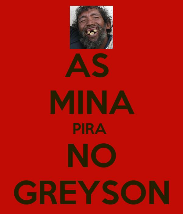 AS  MINA PIRA  NO GREYSON