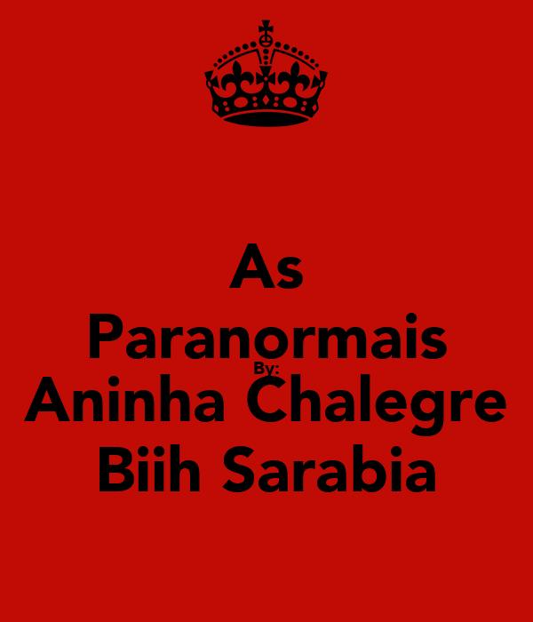 As Paranormais By: Aninha Chalegre Biih Sarabia