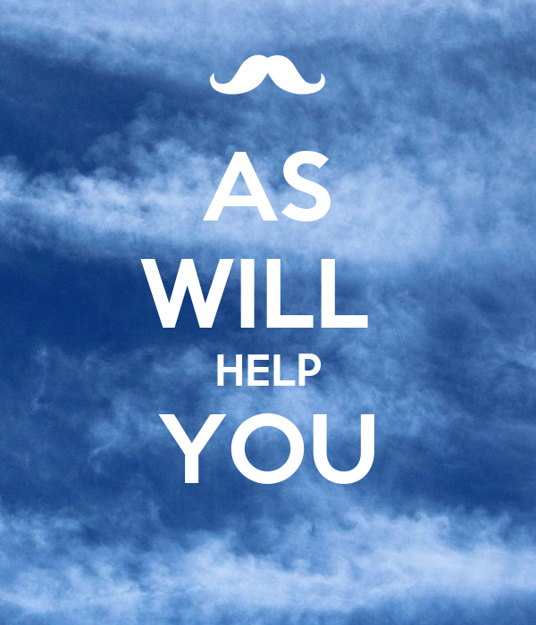 AS WILL  HELP YOU