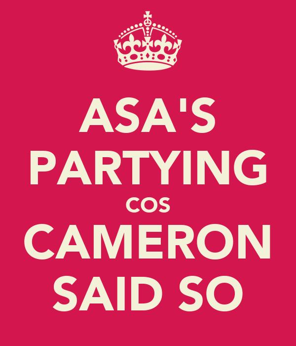 ASA'S PARTYING COS CAMERON SAID SO