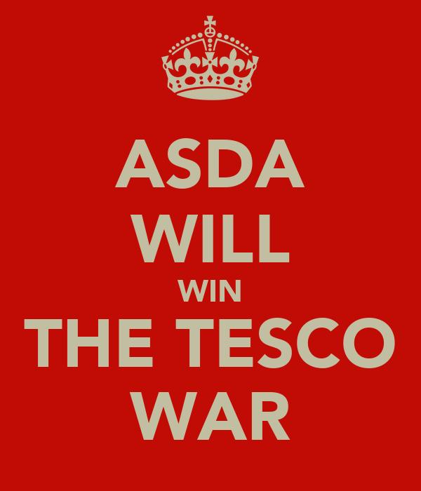 ASDA WILL WIN THE TESCO WAR