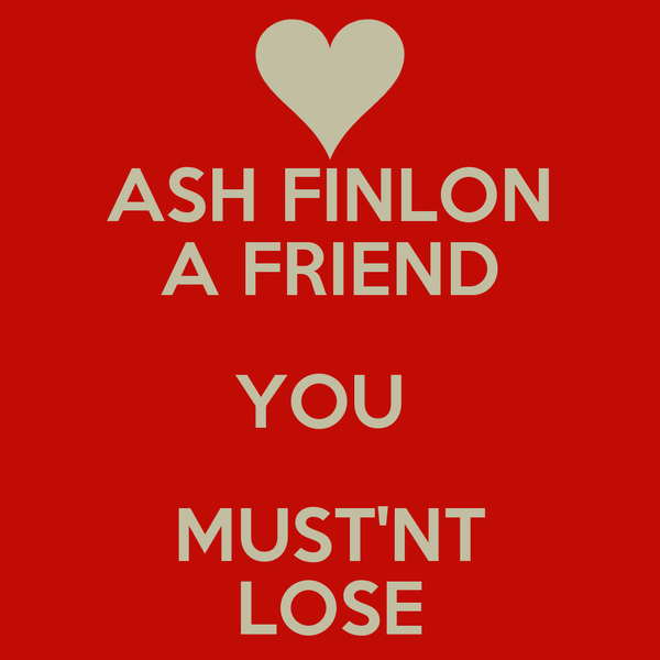 ASH FINLON A FRIEND YOU  MUST'NT LOSE