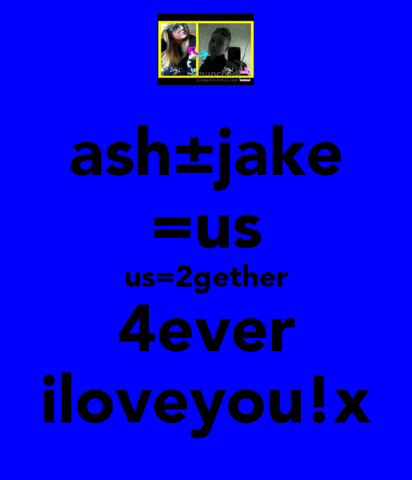 ash±jake =us us=2gether 4ever iloveyou!x