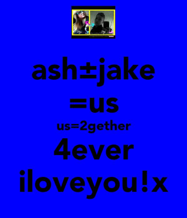 ash±jake =us us=2gether 4ever iloveyou!x