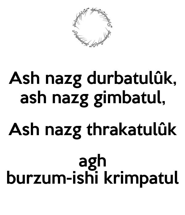 Ash nazg durbatulûk, ash nazg gimbatul, Ash nazg thrakatulûk agh burzum-ishi krimpatul