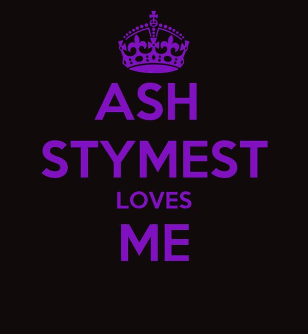 ASH  STYMEST LOVES ME