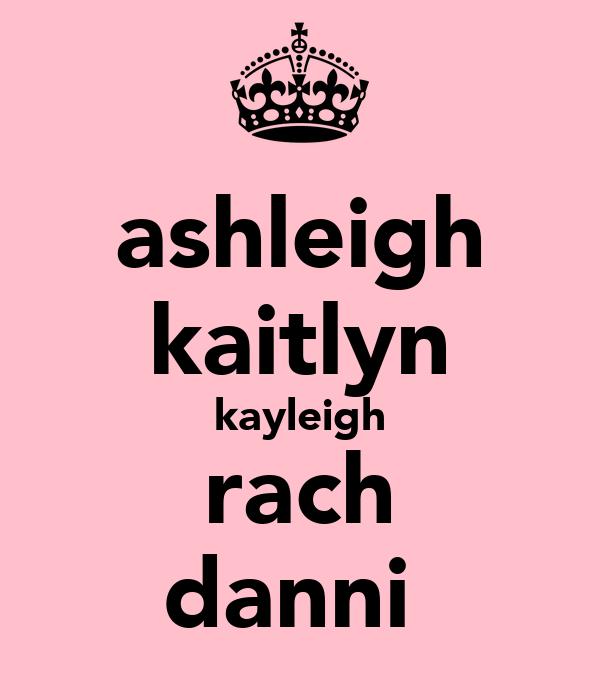 ashleigh kaitlyn kayleigh rach danni