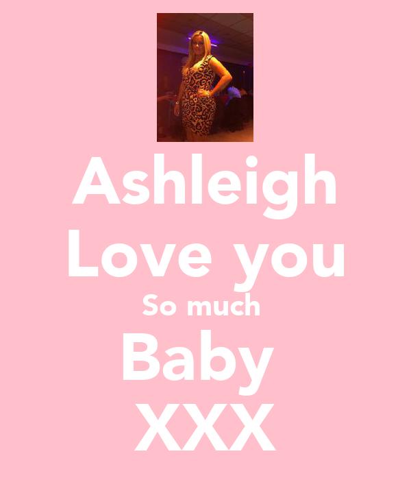 Ashleigh Love you So much  Baby  XXX