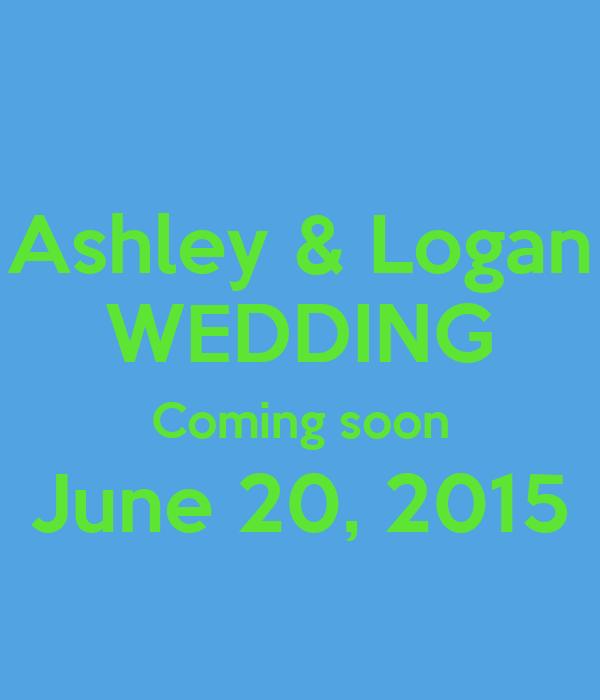 Ashley & Logan WEDDING Coming soon June 20, 2015