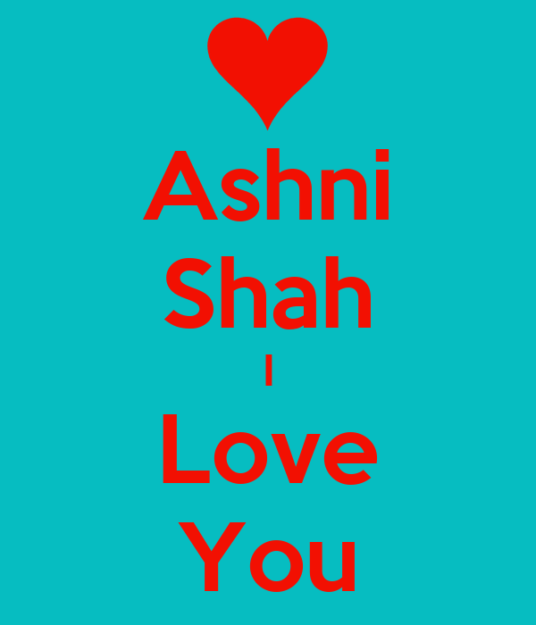 Ashni Shah I Love You
