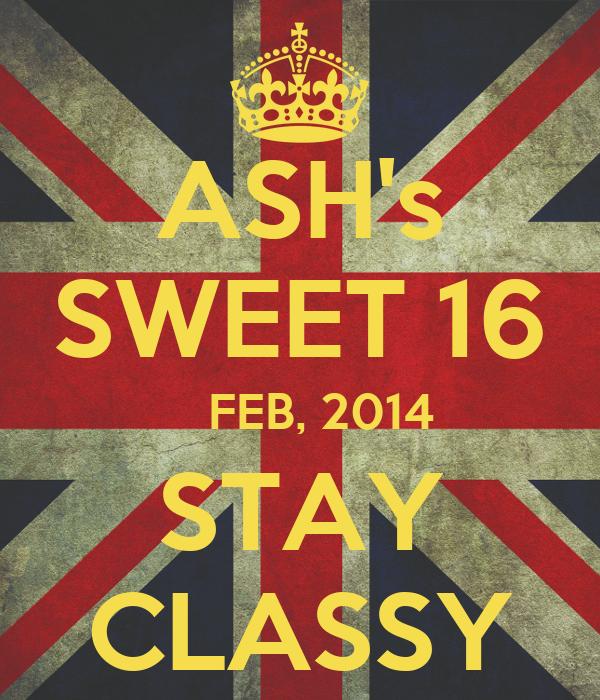 ASH's SWEET 16    FEB, 2014 STAY CLASSY