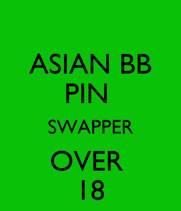 ASIAN BB PIN  SWAPPER OVER  18