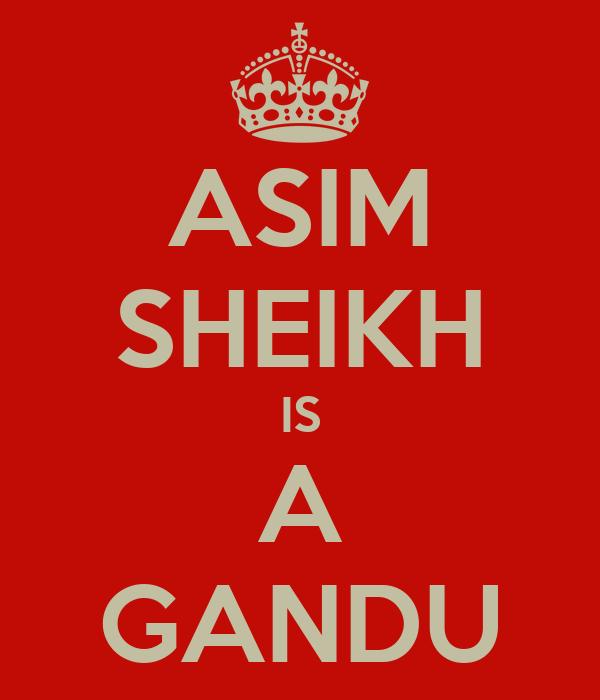 ASIM SHEIKH IS A GANDU