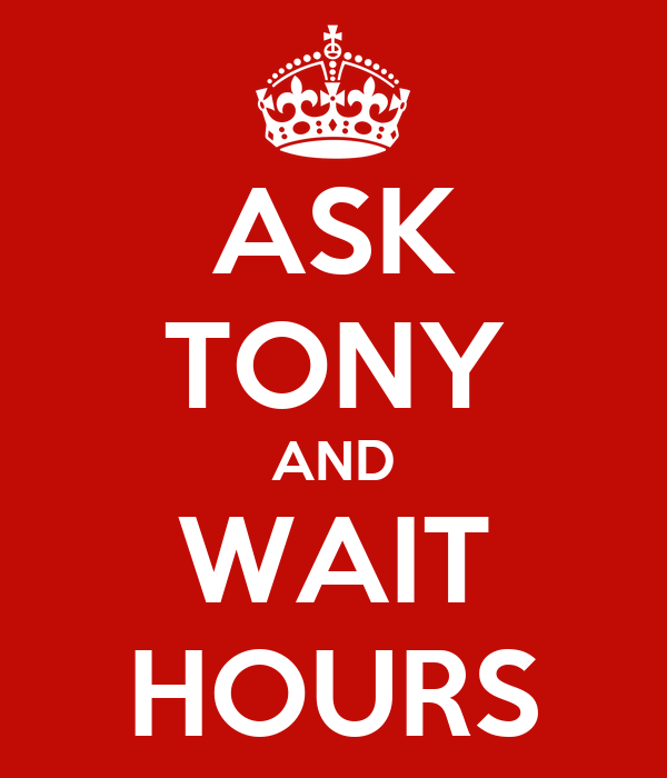 ASK TONY AND WAIT HOURS