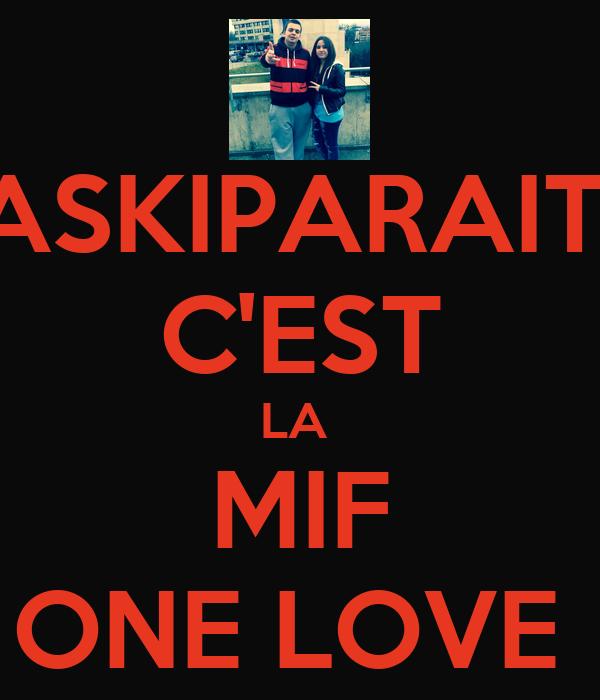 ASKIPARAIT  C'EST LA  MIF ONE LOVE
