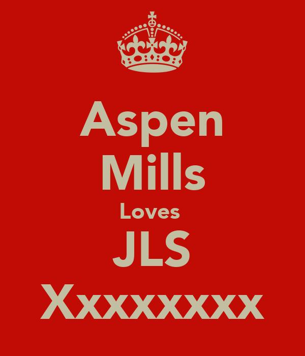Aspen Mills Loves  JLS Xxxxxxxx