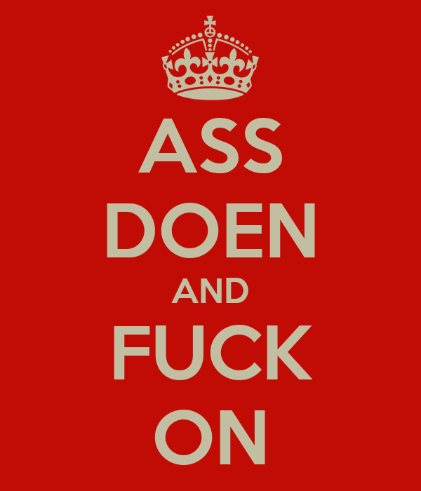 ASS DOEN AND FUCK ON
