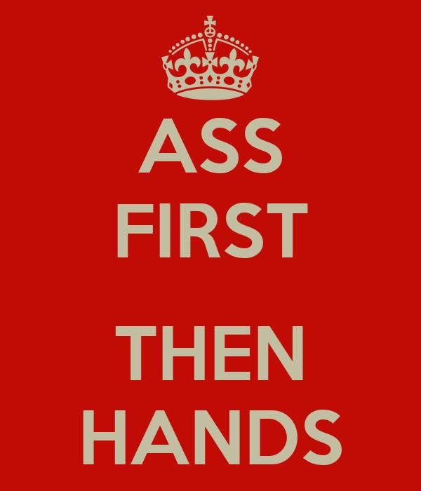 ASS FIRST  THEN HANDS