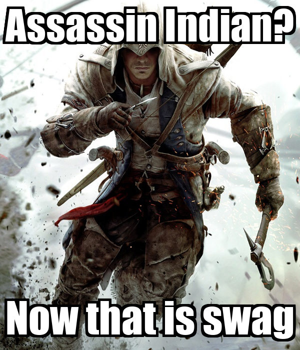 Assassin Indian? Now that is swag